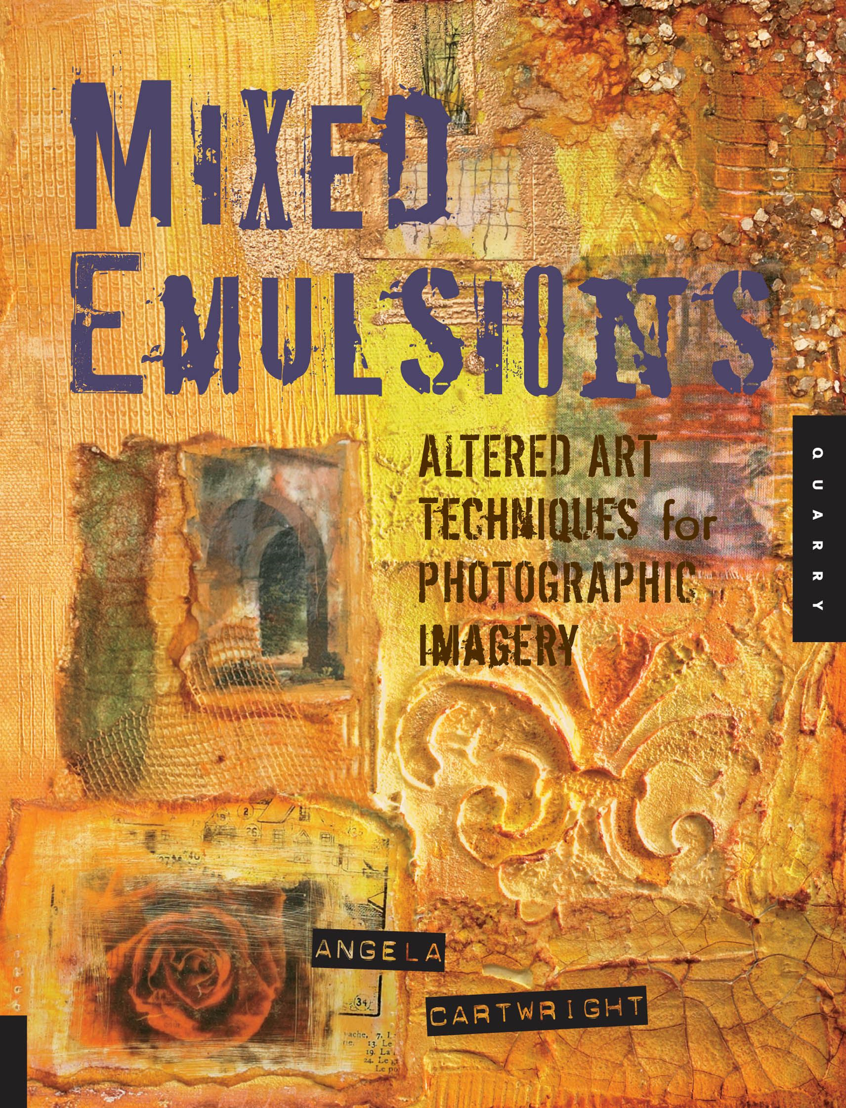 Mixed Emulsions: Altered Art Techniques for Photographic Imagery By: Angela Cartwright