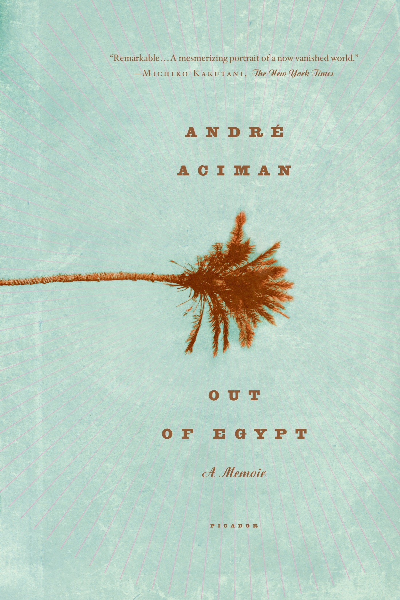 Out of Egypt By: André Aciman