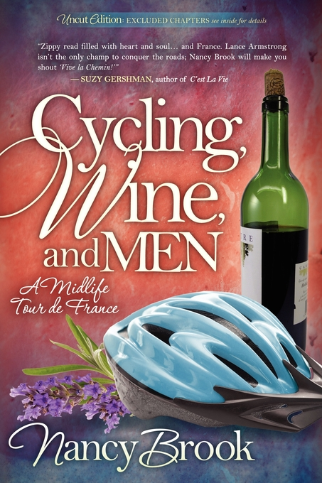 Cycling, Wine, and Men: A Midlife Tour de France By: Nancy Brook