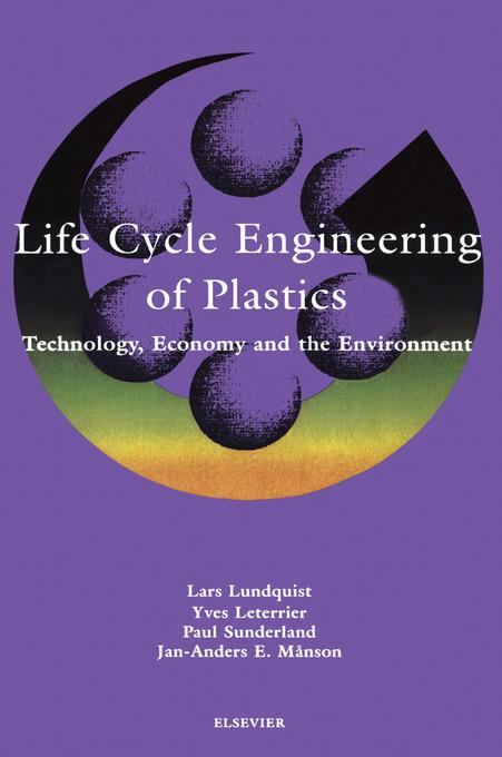 Life Cycle Engineering of Plastics: Technology, Economy and Environment: Technology, Economy and Environment