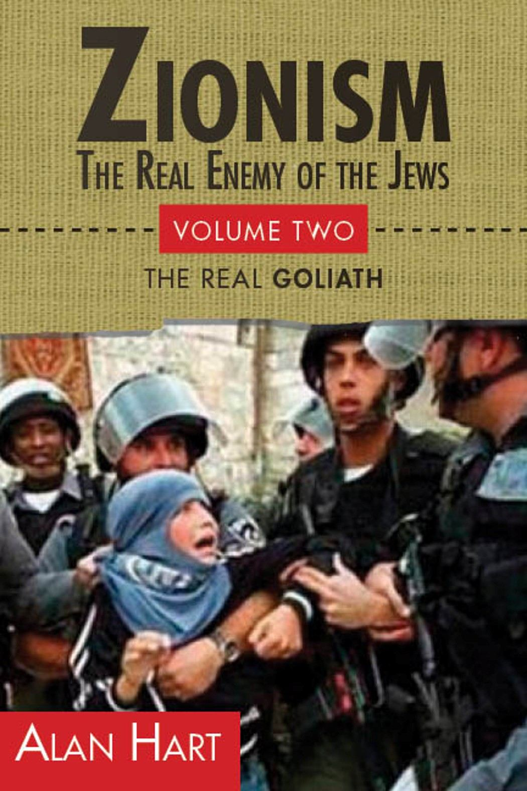 Zionism: The Real Enemy of the Jews, Volume 2 By: Alan Hart