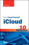 Sams Teach Yourself iCloud in 10 Minutes By: Brad Miser