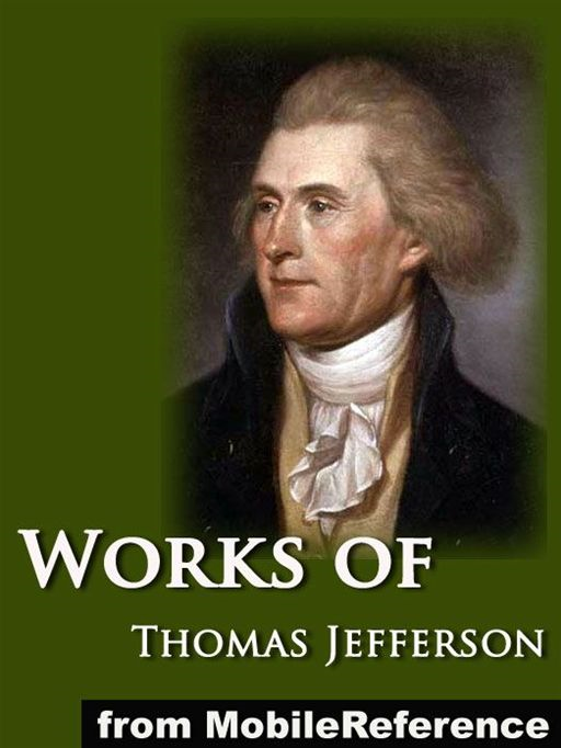Works Of  Thomas Jefferson: The Jefferson Bible, Autobiography, Inaugural Addresses, State Of The Union Addresses, Memoir, Correspondence, And Miscellanies And The Writings Of Thomas Jefferson Vol. 6 (Illustrated)  (Mobi Collected Works) By: Thomas Jefferson