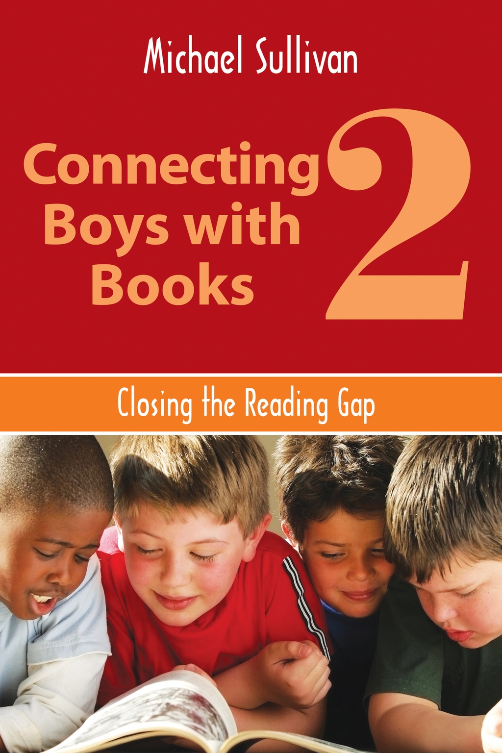 Connecting Boys with Books 2: Closing the Reading Gap By: Michael Sullivan