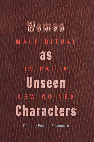 Women as Unseen Characters Male Ritual in Papua New Guinea