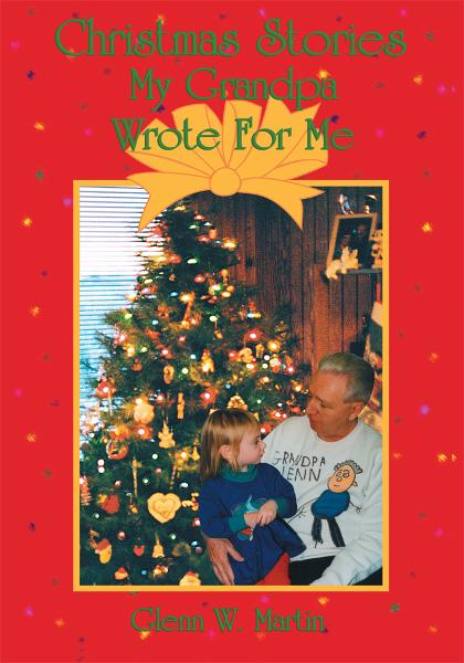 Christmas Stories My Grandpa Wrote For Me By: Glenn Martin