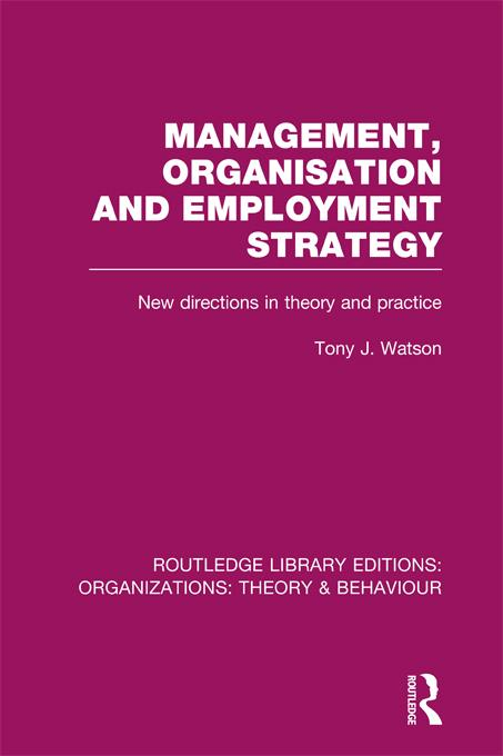 Tony Watson - Management, organisation and employment strategy : new directions in theory and practice