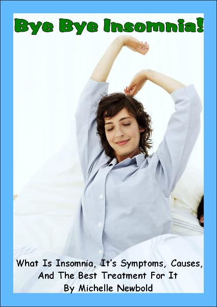 Bye Bye Insomnia! What Is Insomnia, It's Symptoms, Causes, And The Best Treatment For It