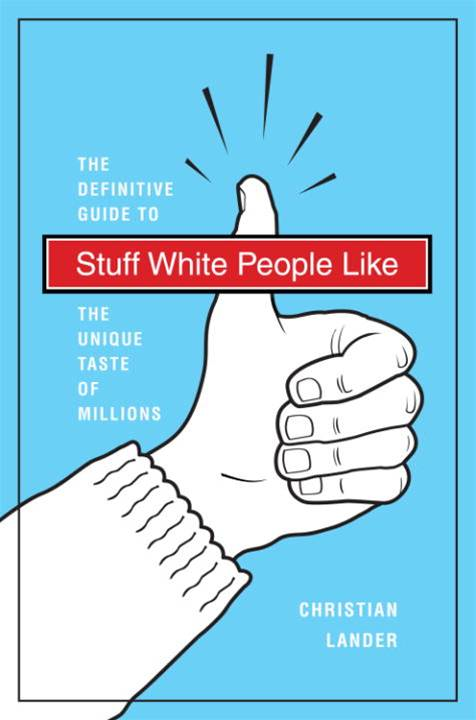 Stuff White People Like By: Christian Lander