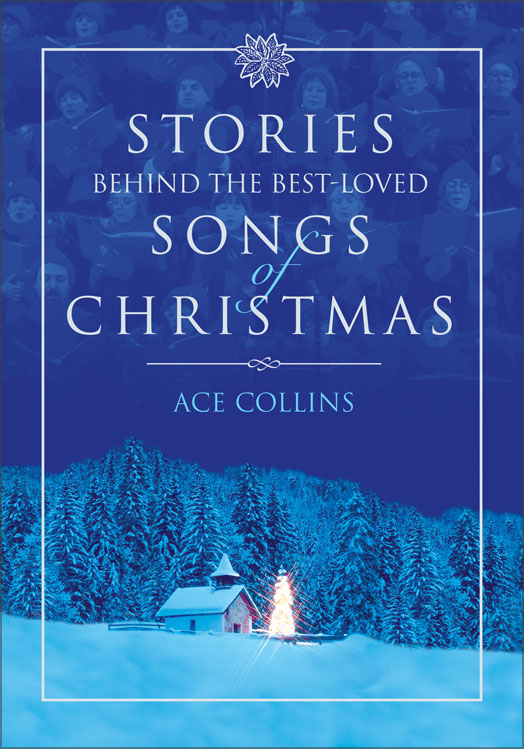 Stories Behind the Best-Loved Songs of Christmas By: Ace   Collins