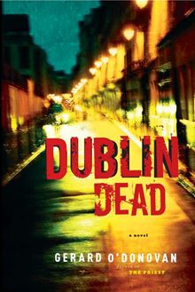 Dublin Dead: A Novel By Gerard O'Donovan