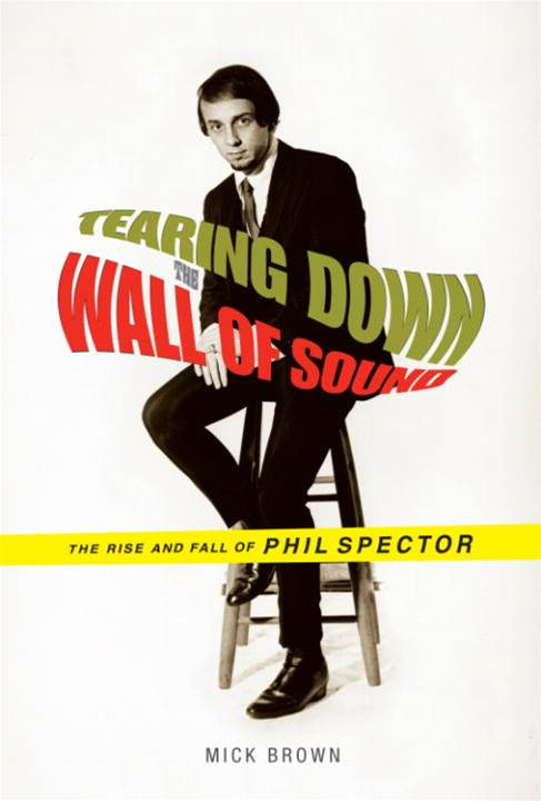 Tearing Down the Wall of Sound By: Mick Brown