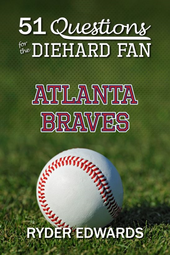 51 Questions for the Diehard Fan: Atlanta Braves By: Ryder Edwards