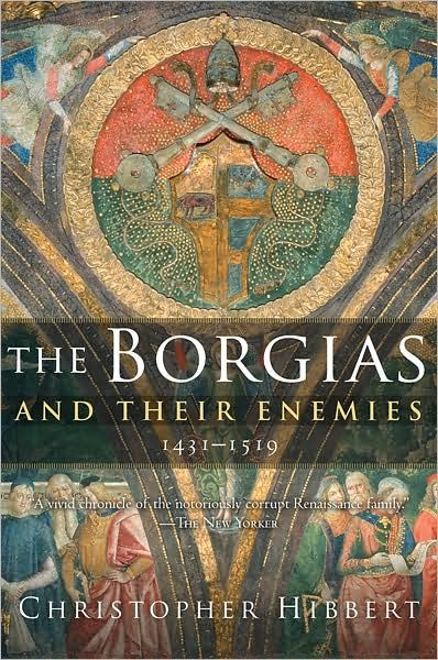 The Borgias and Their Enemies By: Christopher Hibbert