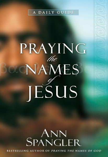 Praying the Names of Jesus By: Ann   Spangler