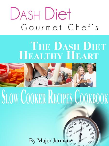 DASH Diet Gourmet Chef's The DASH Diet Healthy Heart Slow Cooker Recipes Cookbook By: Major Jarmanz