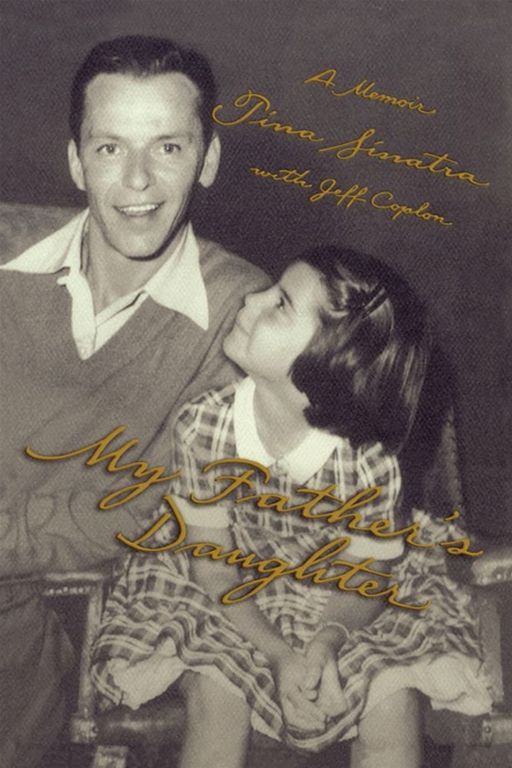 My Father's Daughter By: Tina Sinatra