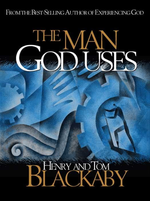The Man God Uses By: Henry Blackaby,Tom Blackaby