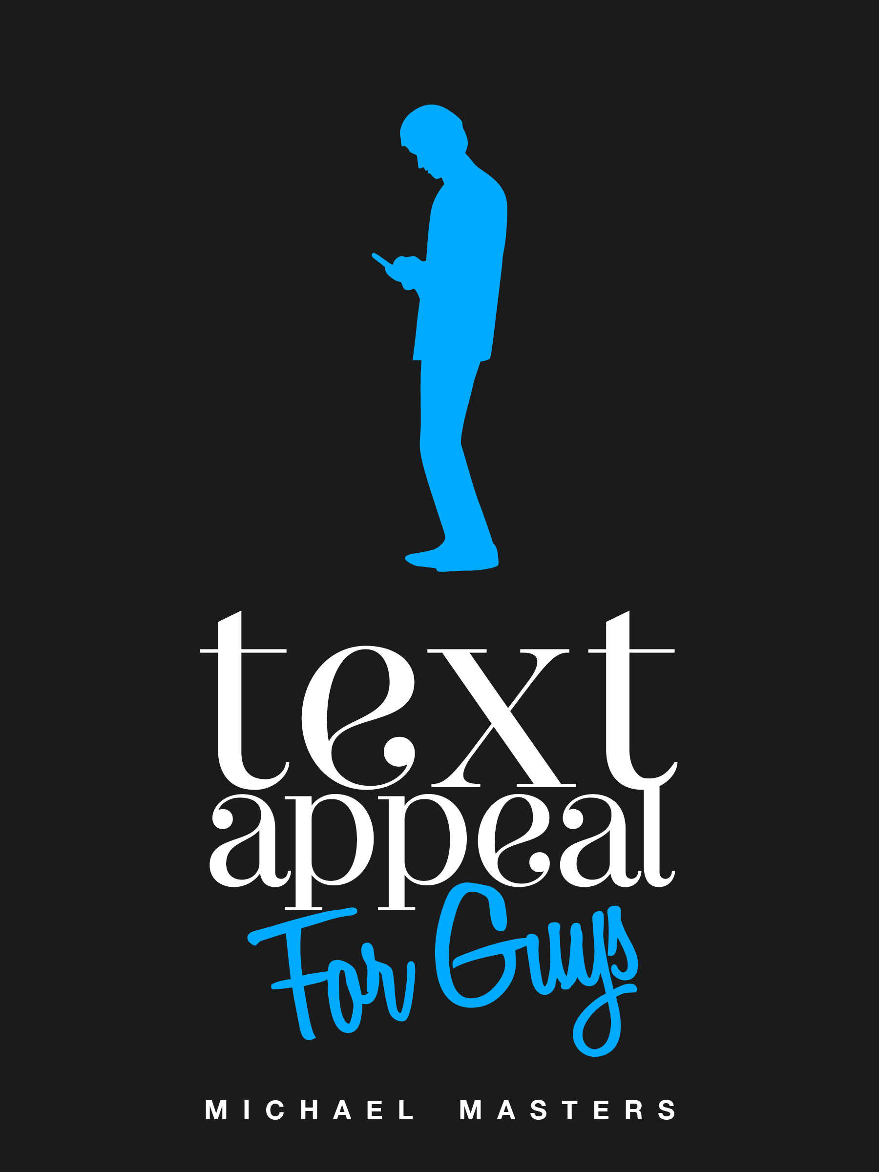 TextAppeal: The Ultimate Texting Guide - For Guys!