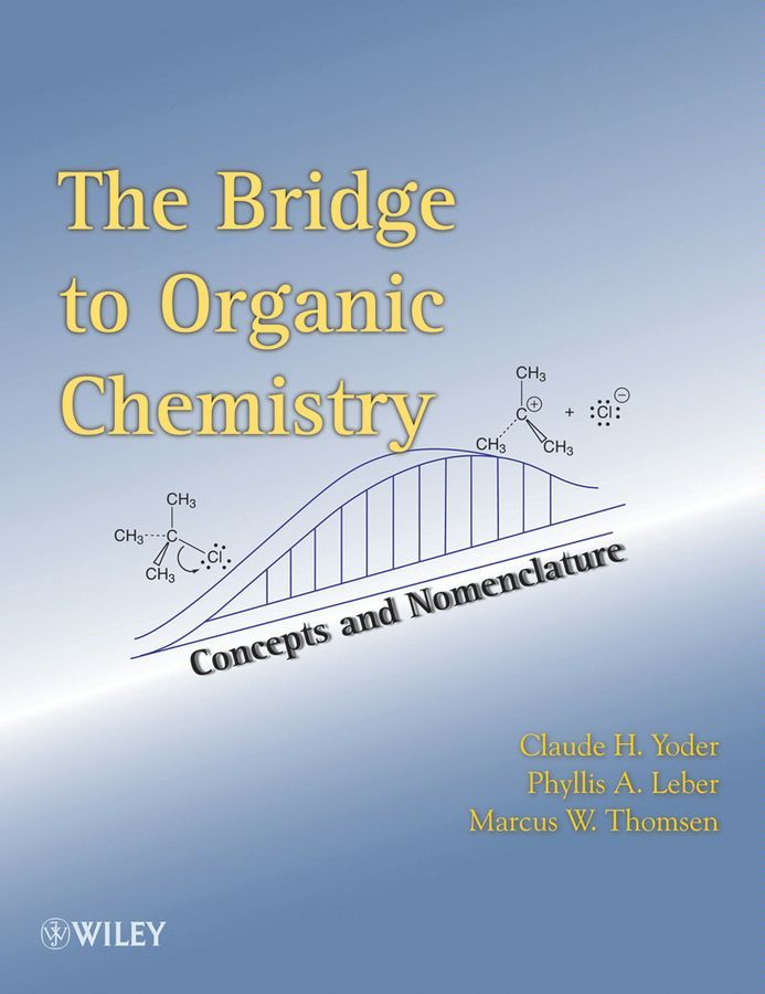 The Bridge To Organic Chemistry By: Claude H. Yoder,Marcus W. Thomsen,Phyllis A. Leber