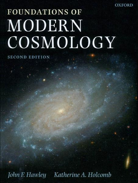 Foundations of Modern Cosmology By:  John F. Hawley ; Katherine A. Holcomb