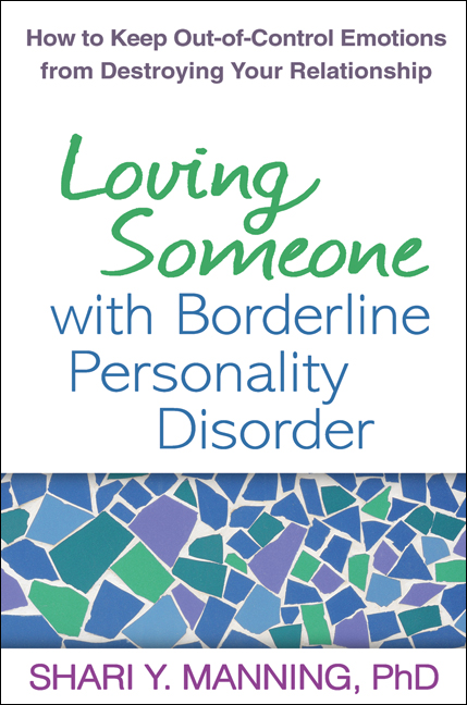 Loving Someone with Borderline Personality Disorder By: Shari Y. Manning, PhD