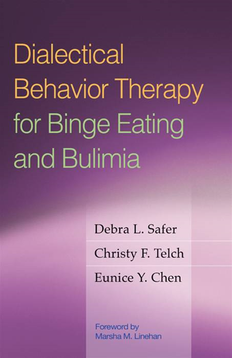 Dialectical Behavior Therapy for Binge Eating and Bulimia By: MD Debra L. Safer, MD,PhD Christy F. Telch,PhD Eunice Y. Chen, PhD