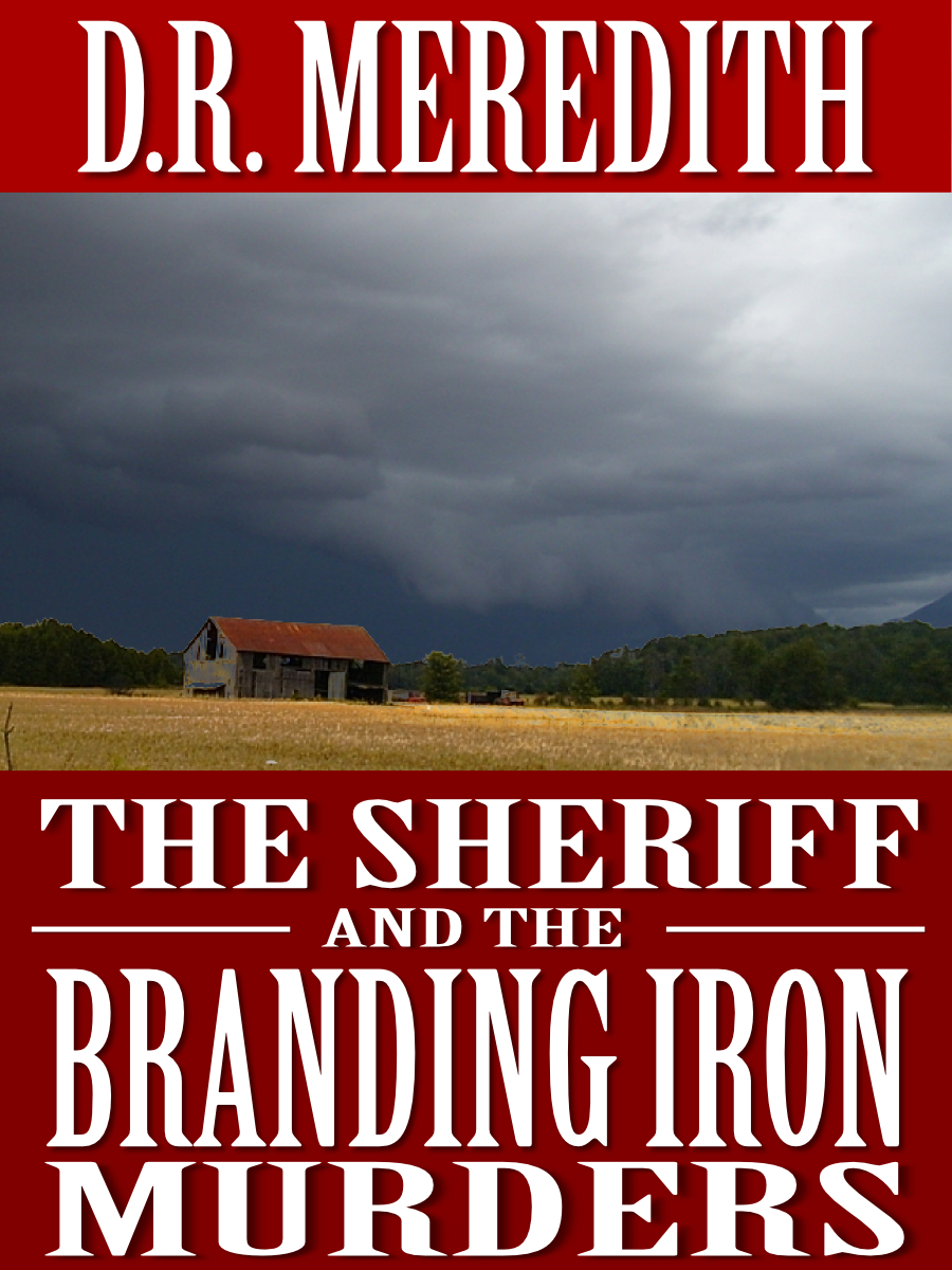 The Sheriff and the Branding Iron Murders By: D.R. Meredith
