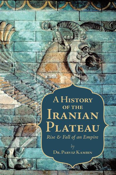A History of the Iranian Plateau By: Dr. Parviz Kambin