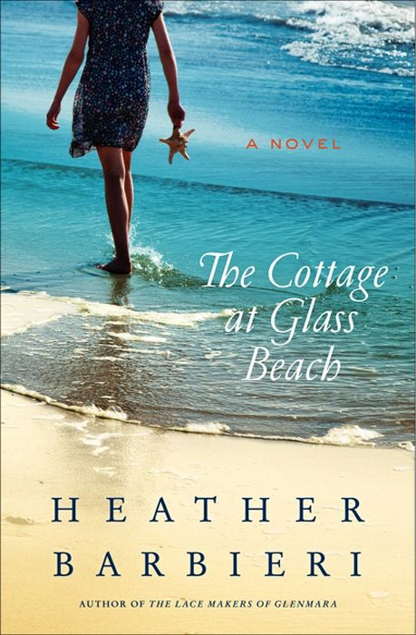 The Cottage at Glass Beach: A Novel By: Heather Barbieri