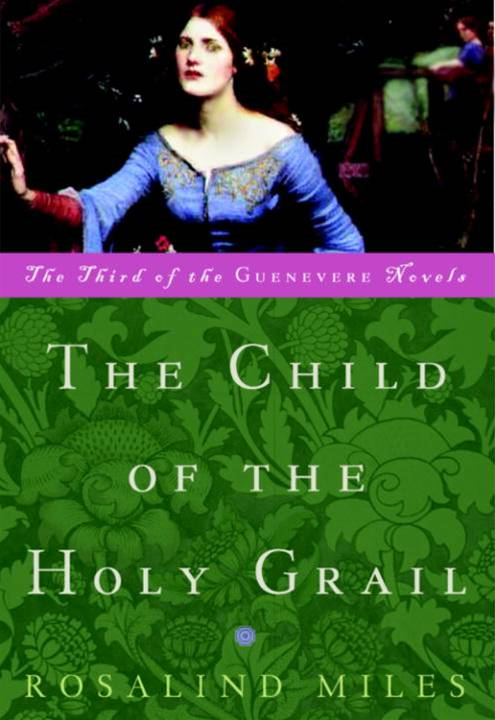The Child of the Holy Grail By: Rosalind Miles