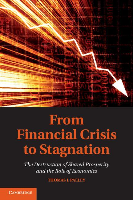 From Financial Crisis to Stagnation By: Palley, Thomas I.