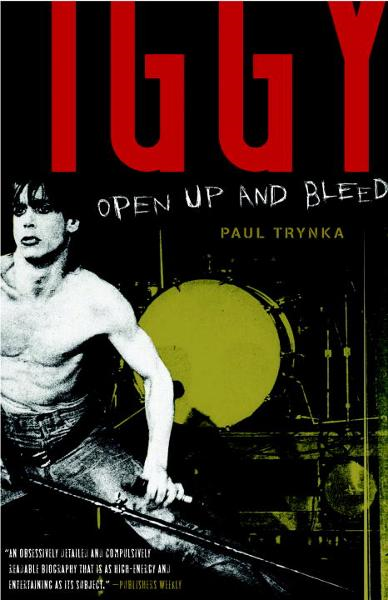 Iggy Pop: Open Up and Bleed By: Paul Trynka