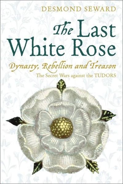 The Last White Rose By: Desmond Seward