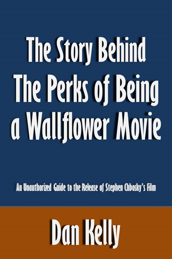 The Story Behind The Perks of Being a Wallflower Movie: An Unauthorized Guide to the Release of Stephen Chbosky's Film [Article]
