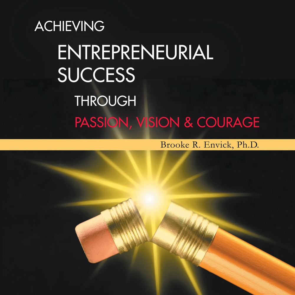 Achieving Entrepreneurial Success through Passion, Vision & Courage