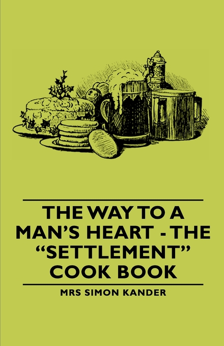 "The Way to A Man's Heart - The ""Settlement"" Cook Book"