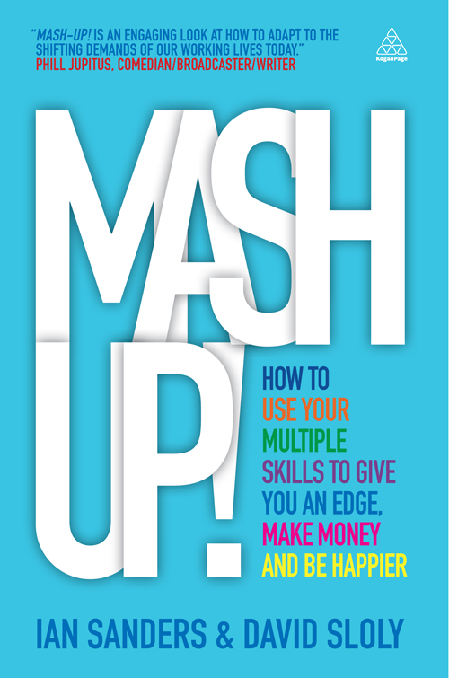 Mash-up!: How to Use Your Multiple Skills to Give You an Edge, Earn More Money and be Happier By: David Sloly,Ian Sanders