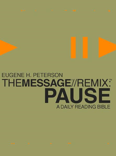 The Message//REMIX Pause By: Eugene Peterson