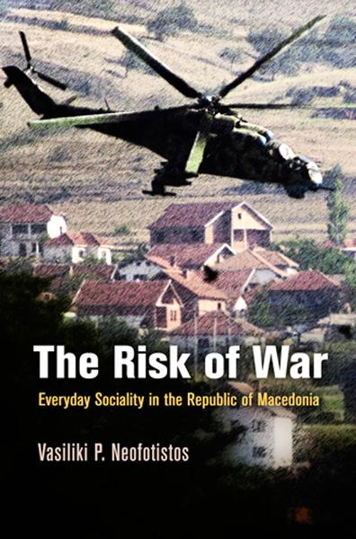 The Risk of War Everyday Sociality in the Republic of Macedonia