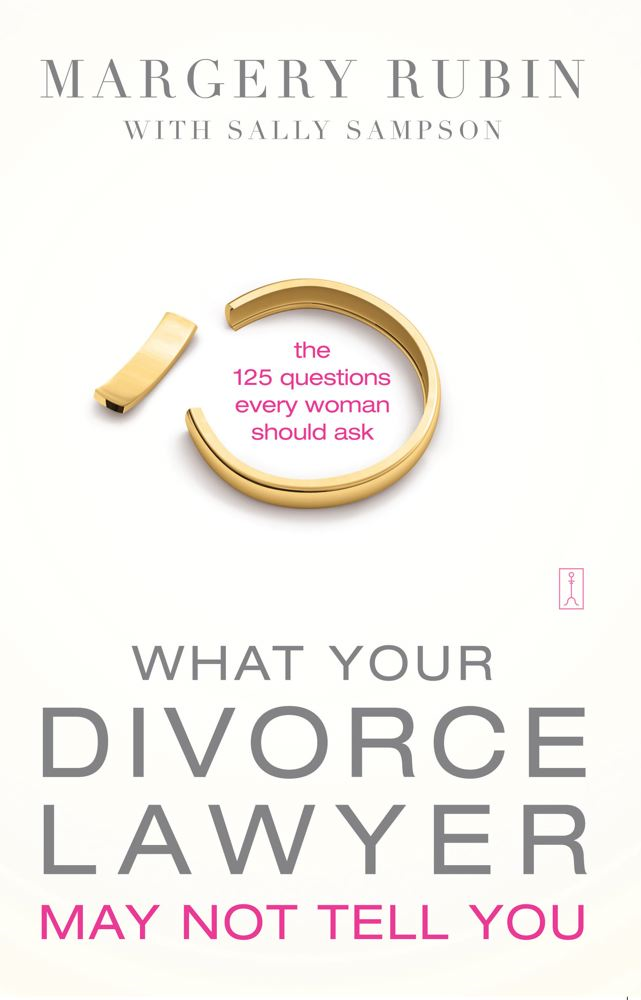 What Your Divorce Lawyer May Not Tell You By: Margery Rubin