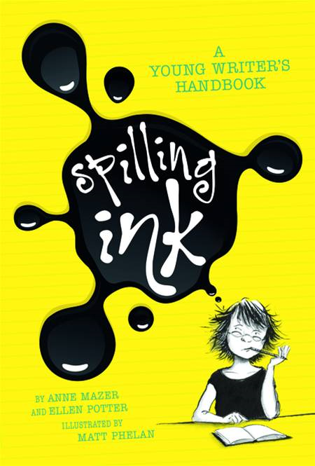 Spilling Ink: A Young Writer's Handbook By: Anne Mazer,Ellen Potter,Matt Phelan