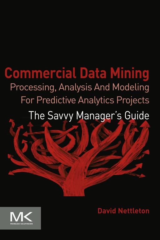 Commercial Data Mining Processing,  Analysis and Modeling for Predictive Analytics Projects