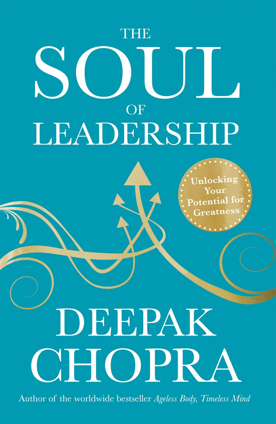 The Soul of Leadership Unlocking Your Potential for Greatness