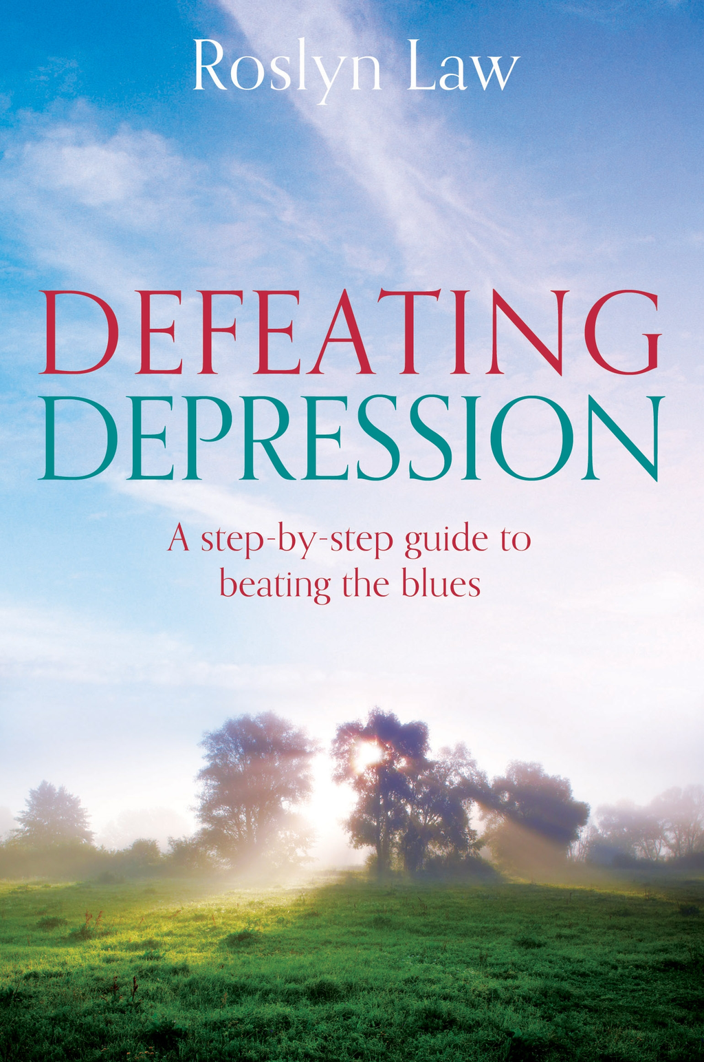 Defeating Depression How to use the people in your life to open the door to recovery