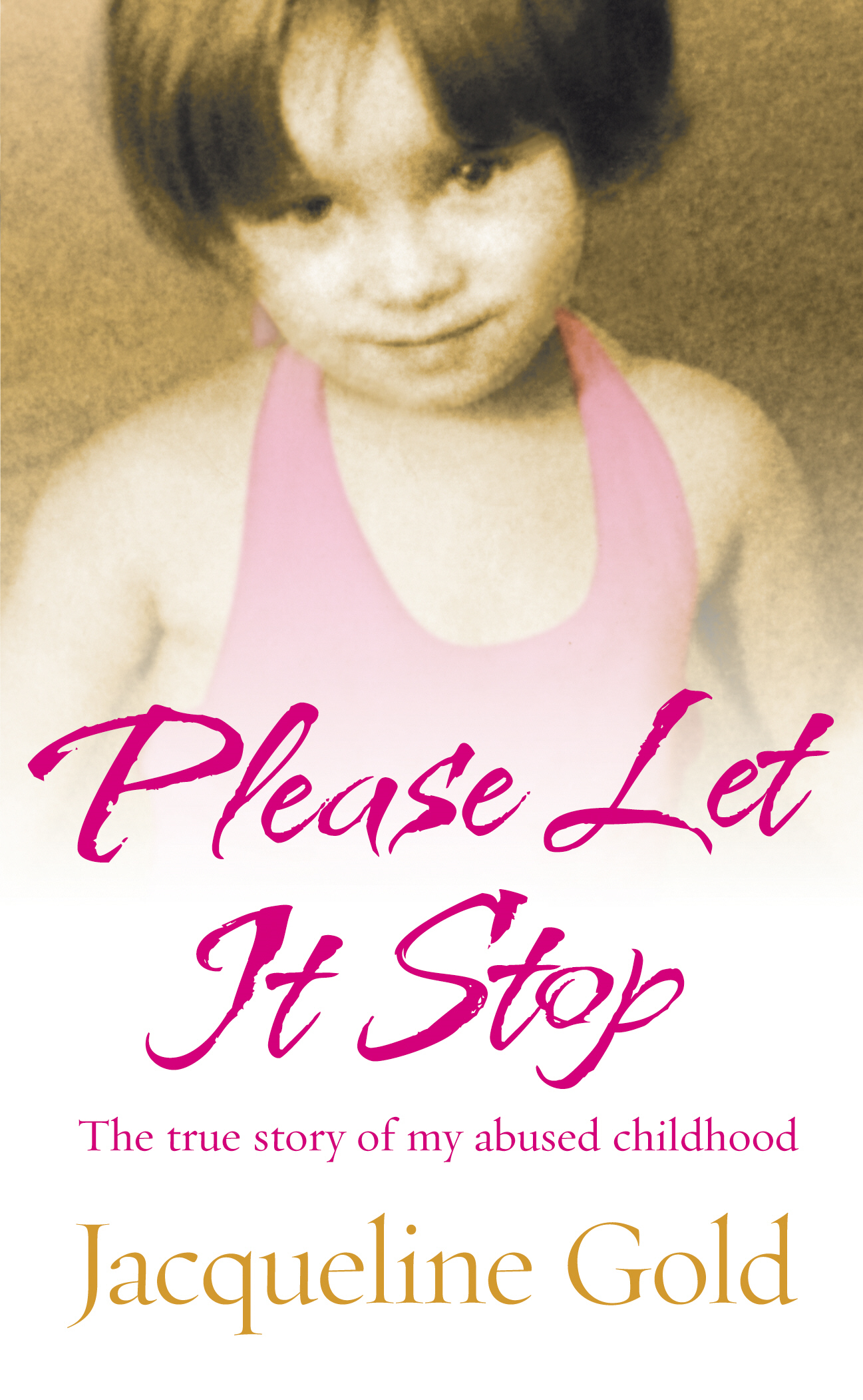 Please Let It Stop The true story of my abused childhood