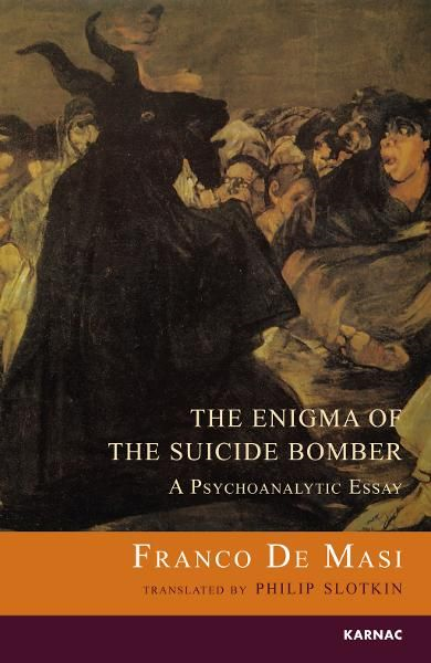 The Enigma of the Suicide Bomber: A Psychoanalytic Essay