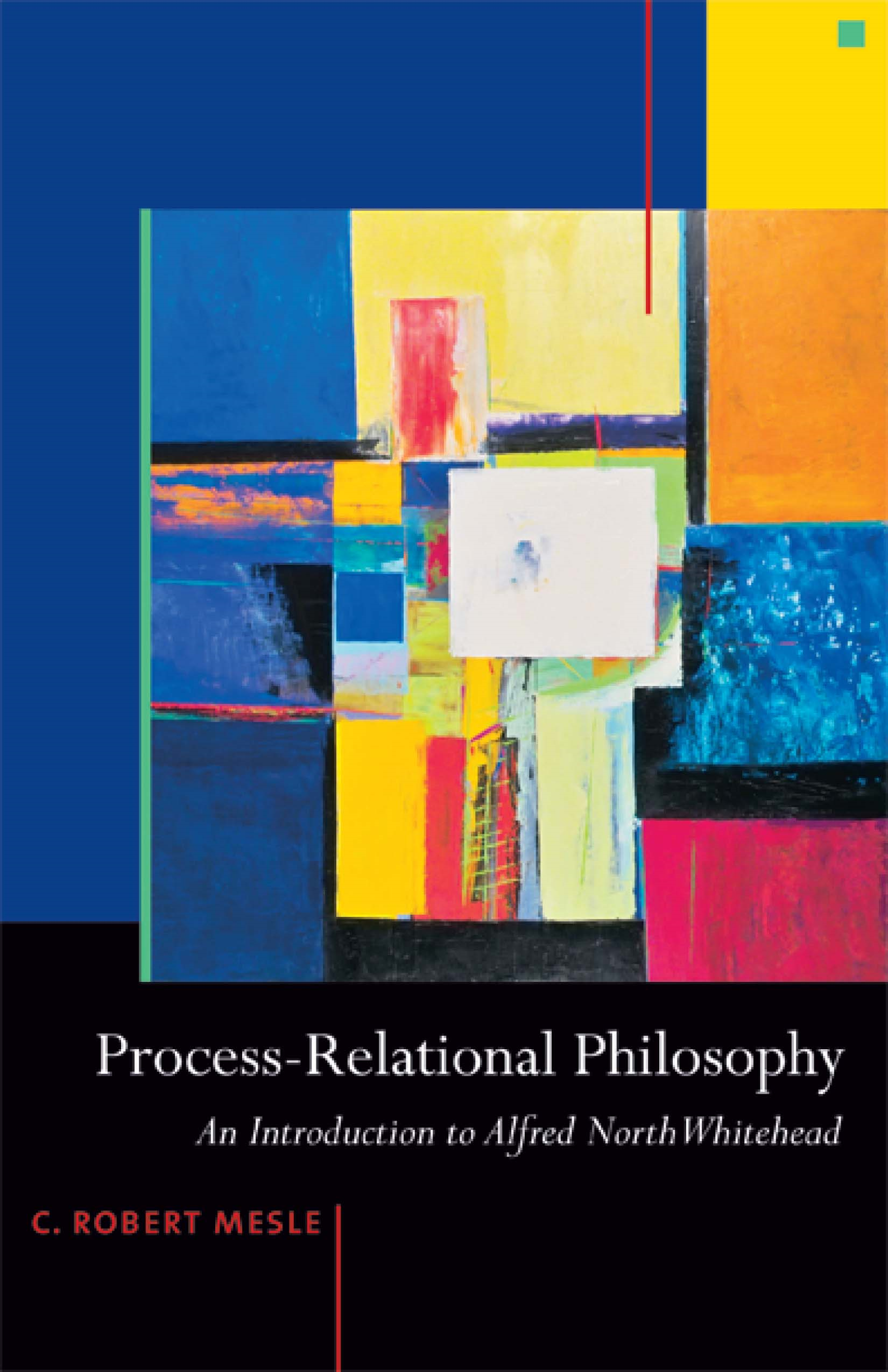 Process-Relational Philosophy: An Introduction to Alfred North Whitehead By: Mesle, C. Robert