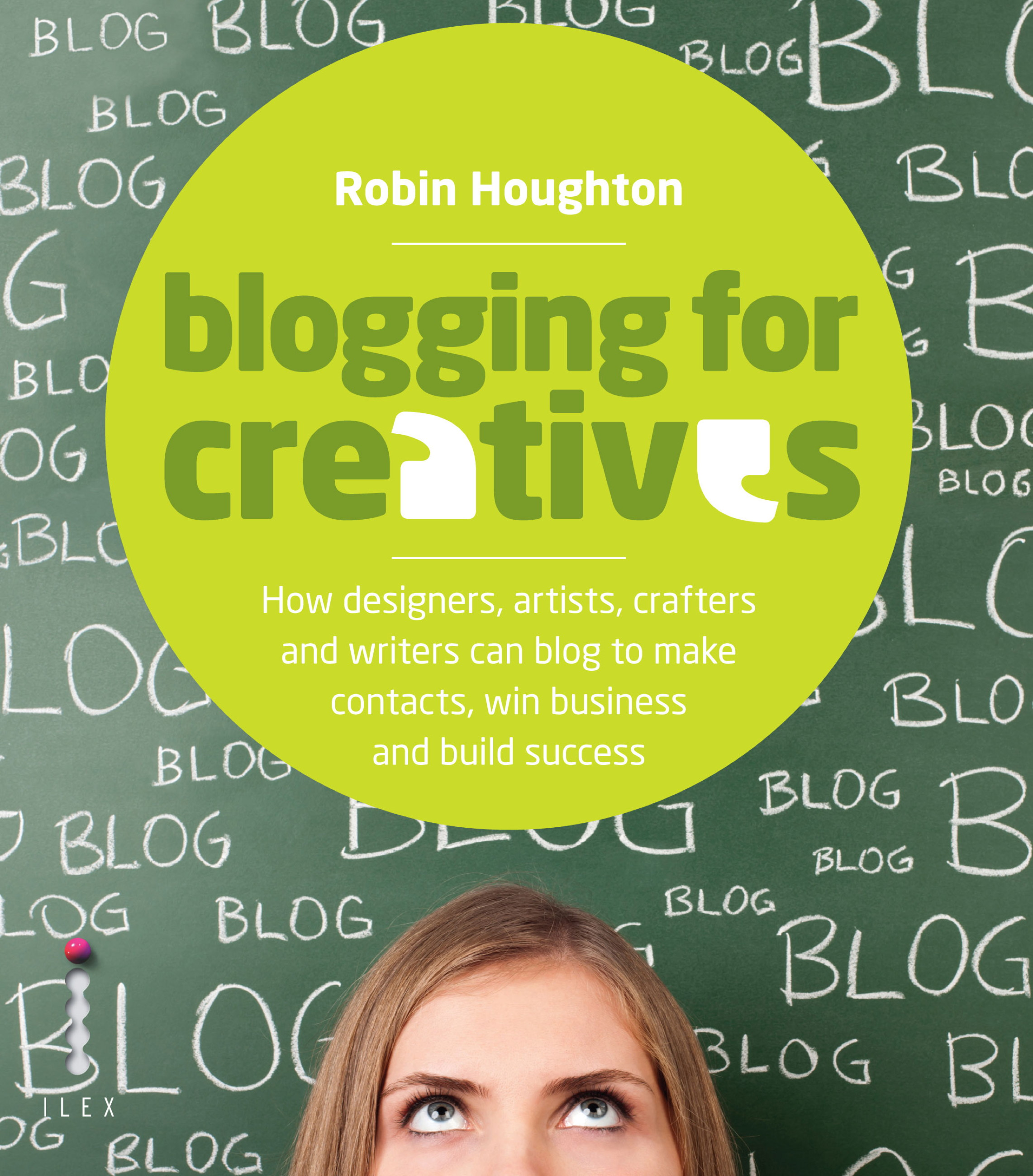 Blogging for Creatives How Deisgners,  Astists,  Crafters and Writers can Blog to Make Contacts,  Win Business and Build Success