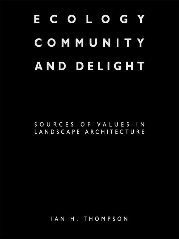 Ecology,  Community and Delight An Inquiry into Values in Landscape Architecture